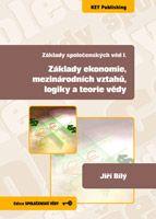 Jiří Bílý Základy společenských věd I. Základy ekonomie, mezinárodních vztahů, logiky a teorie vědy
