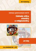 Jiří Bílý Základy společenských věd III.  Základy etiky, estetiky a religionistiky