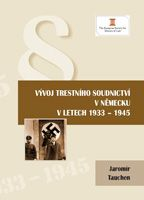 Jaromír Tauchen Vývoj trestního soudnictví v Německu v letech 1933 - 1945