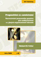 Richard W. Fetter Propouštění ze zaměstnání - Rozvazování pracovního poměru pro nadbytečnost a z jiných organizačních důvodů