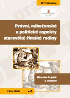 Miroslav Frýdek a kolektiv Právní, náboženské a politické aspekty starověké římské rodiny