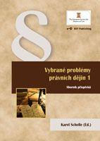 Karel Schelle (Ed.) Vybrané problémy právních dějin 1