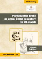 Veronika Mojžišová Vývoj nucené práce na území České republiky ve 20. století