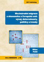 Milan Palát Mezinárodní migrace a ekonomika v Evropské unii: vývoj, determinanty, politiky a trendy