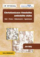 Jiří Bílý Christianizace římského antického státu - Stát - Právo - Náboženství - Společnost