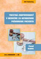 Pavol Kádek Trestná zodpovednosť v medicíne za iatrogénne poškodenie pacienta