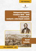 Karel Schelle  Státoprávní aspekty revoluce 1848 - 1849 v rakouských, českých a uherských zemích