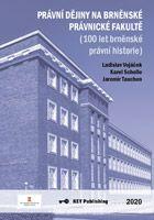 Ladislav Vojáček, Karel Schelle, Jaromír Tauchen Právní dějiny na brněnské právnické fakultě (100 let brněnské právní historie)