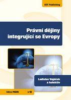 Ladislav  Vojáček a kol. Právní dějiny integrující se Evropy