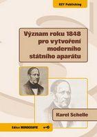 Karel Schelle  Význam roku 1848 pro vytvoření moderního státního aparátu